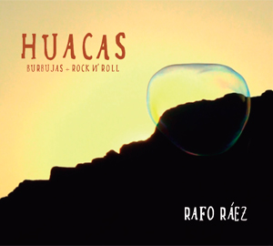 HUACAS, BURBUJAS Y ROCK N'ROLL
