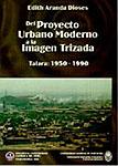 DEL PROYECTO URBANO MODERNO A LA IMAGEN TRIZADA: TALARA 1950-1990