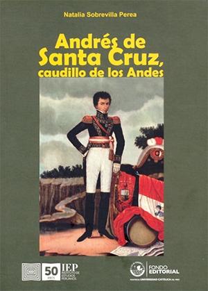 ANDR�S DE SANTA CRUZ, CAUDILLO DE LOS ANDES
