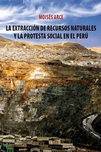 LA EXTRACCI�N DE RECURSOS NATURALES Y LA PROTESTA SOCIAL EN EL PER�