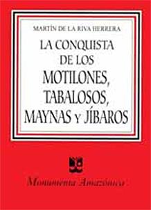 La conquista de los Motilones, Tabalosos, Maynas y Jíbaros