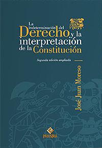 LA INDETERMINACI�N DEL DERECHO Y LA INTERPRETACI�N DE LA CONSTITUCI�N