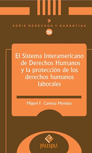 EL SISTEMA INTERAMERICANO DE DERECHOS HUMANOS Y LA PROTECCI�N DE LOS DERECHOS HUMANOS LABORALES